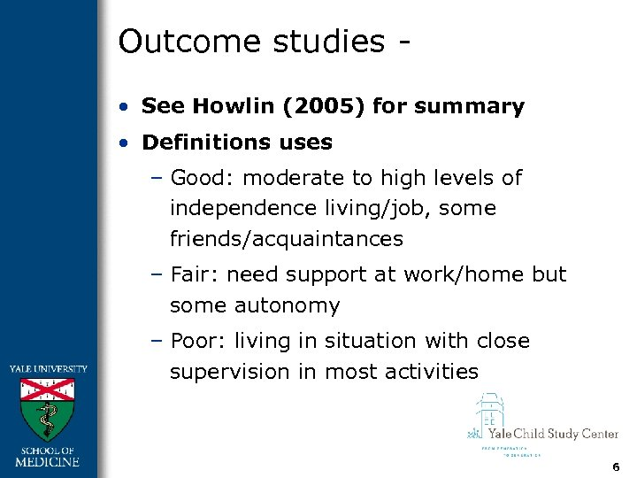 Outcome studies • See Howlin (2005) for summary • Definitions uses – Good: moderate