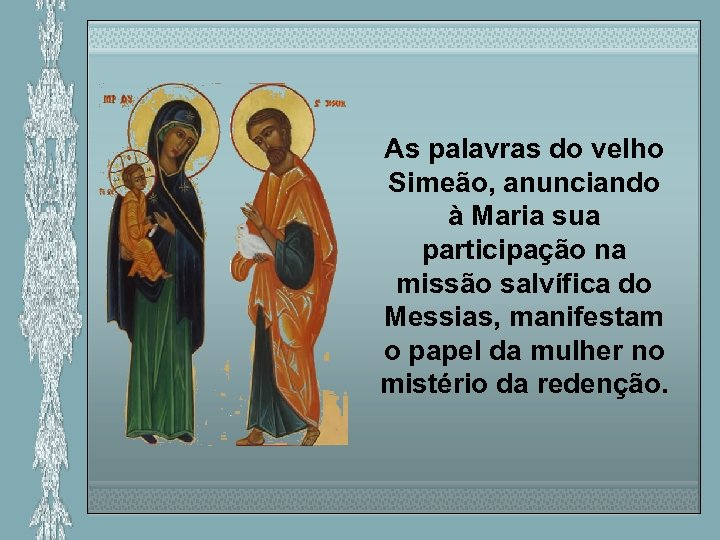 As palavras do velho Simeão, anunciando à Maria sua participação na missão salvífica do