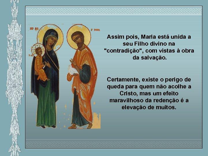 Assim pois, Maria está unida a seu Filho divino na