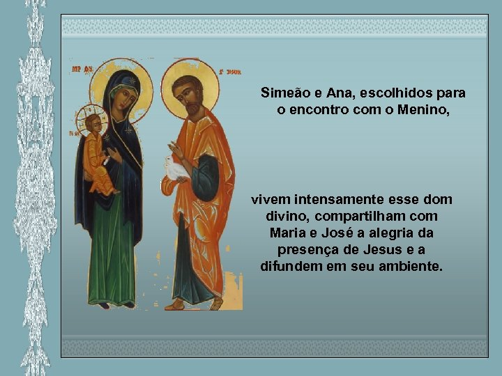 Simeão e Ana, escolhidos para o encontro com o Menino, vivem intensamente esse dom
