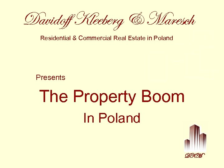 Davidoff Kleeberg & Maresch Residential & Commercial Real Estate in Poland Presents The Property