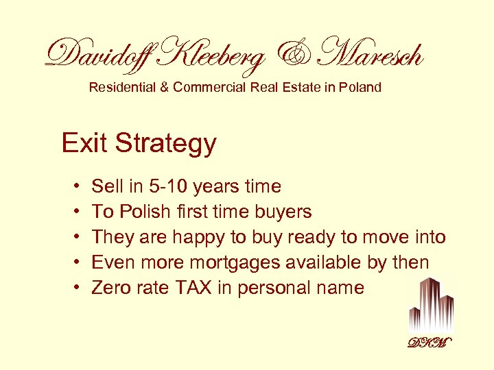 Davidoff Kleeberg & Maresch Residential & Commercial Real Estate in Poland Exit Strategy •