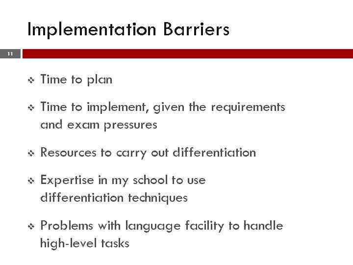 Implementation Barriers 11 v Time to plan v Time to implement, given the requirements