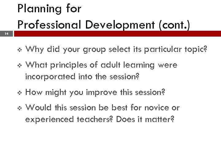 Planning for Professional Development (cont. ) 14 v Why did your group select its