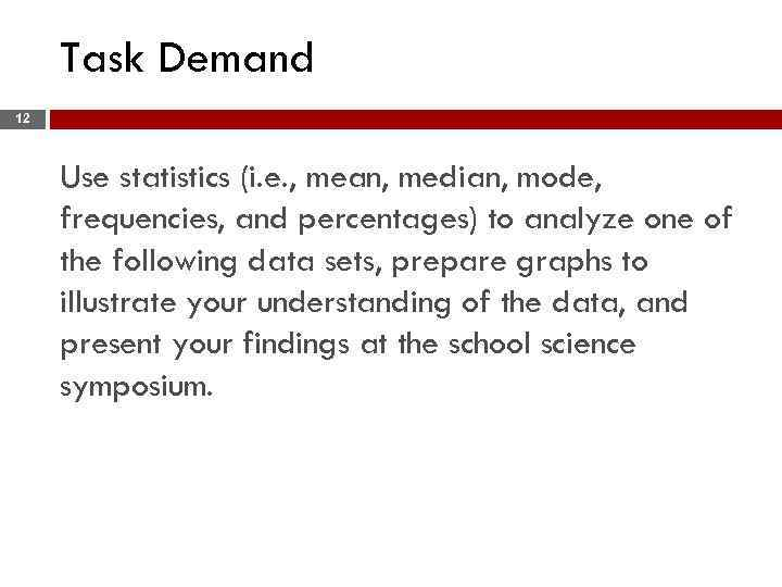 Task Demand 12 Use statistics (i. e. , mean, median, mode, frequencies, and percentages)