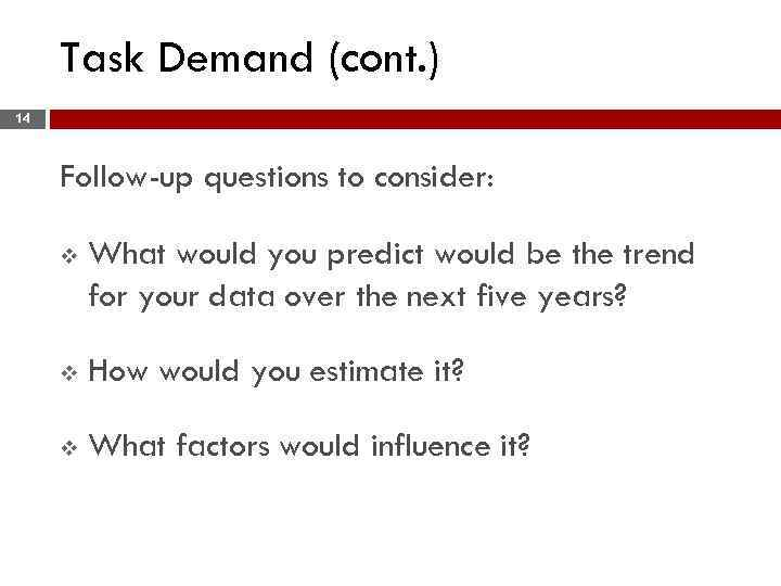 Task Demand (cont. ) 14 Follow-up questions to consider: v What would you predict