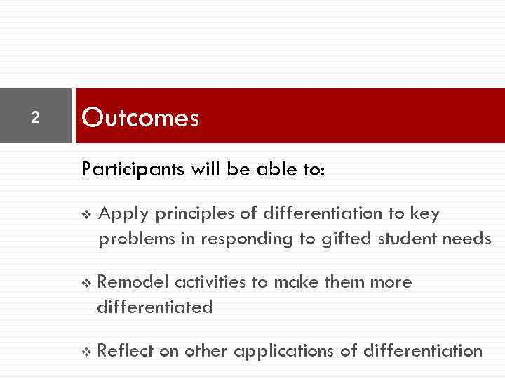 2 Outcomes Participants will be able to: v Apply principles of differentiation to key