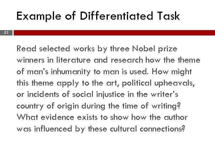 Example of Differentiated Task 23 Read selected works by three Nobel prize winners in