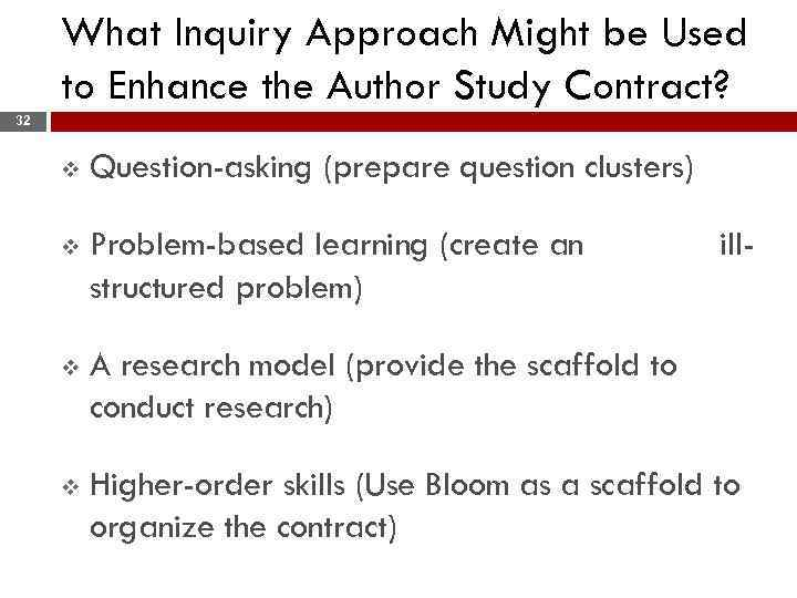 What Inquiry Approach Might be Used to Enhance the Author Study Contract? 32 v