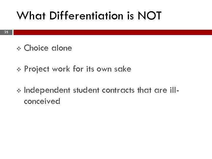 What Differentiation is NOT 35 v Choice alone v Project work for its own