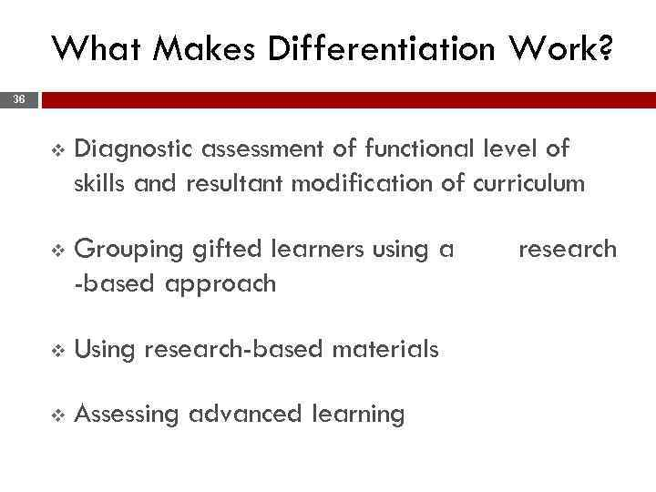 What Makes Differentiation Work? 36 v Diagnostic assessment of functional level of skills and