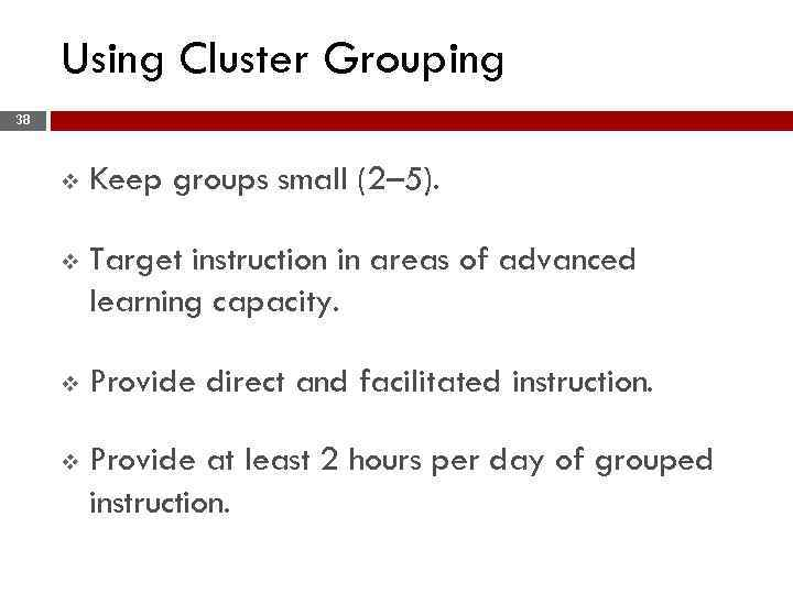 Using Cluster Grouping 38 v Keep groups small (2– 5). v Target instruction in