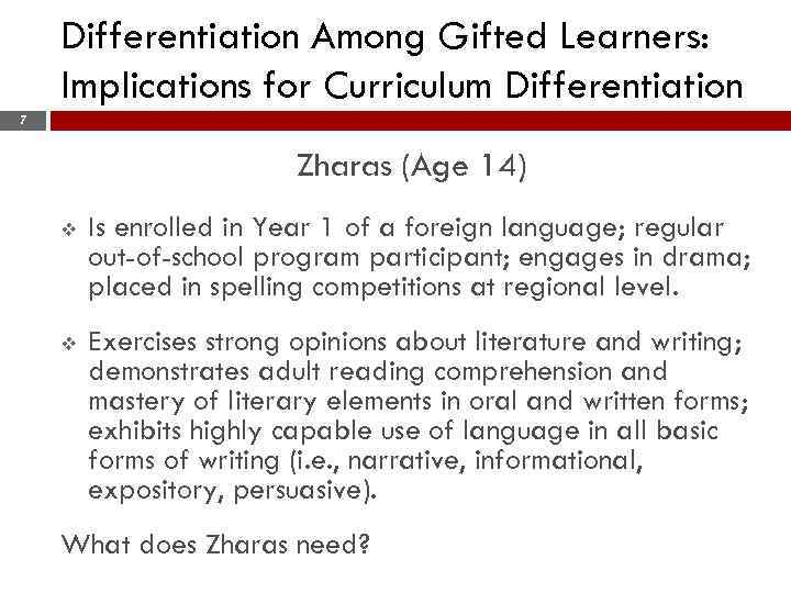 Differentiation Among Gifted Learners: Implications for Curriculum Differentiation 7 Zharas (Age 14) v Is