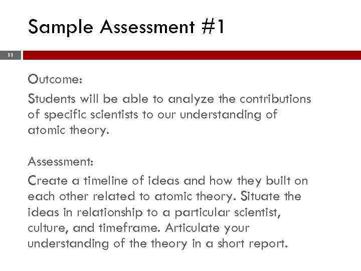 Sample Assessment #1 11 Outcome: Students will be able to analyze the contributions of