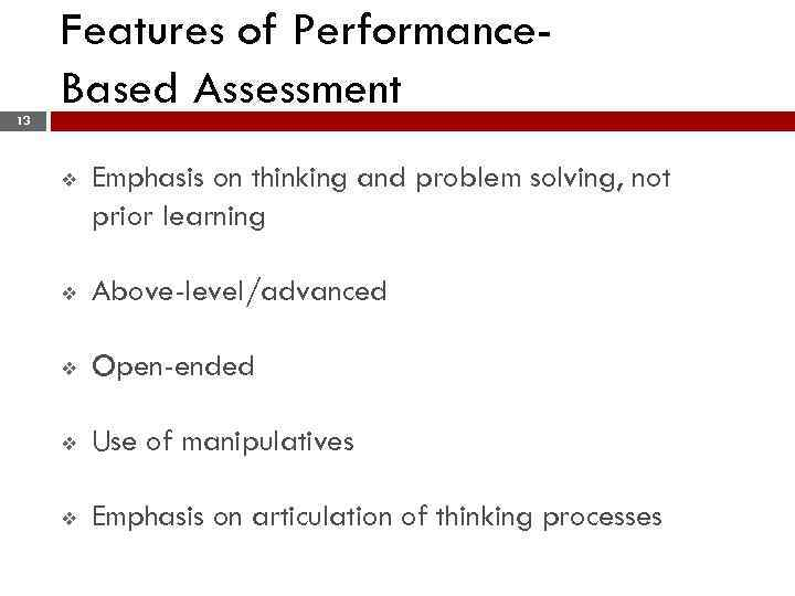 Features of Performance. Based Assessment 13 v Emphasis on thinking and problem solving, not