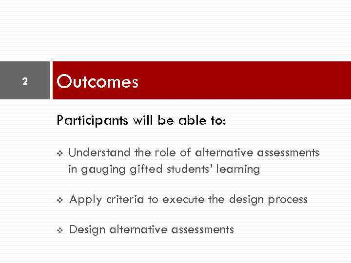 2 Outcomes Participants will be able to: v Understand the role of alternative assessments