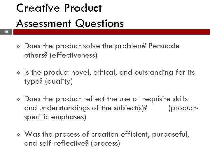Creative Product Assessment Questions 20 v Does the product solve the problem? Persuade others?