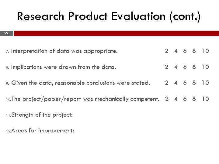 Research Product Evaluation (cont. ) 22 7. Interpretation of data was appropriate. 2 4