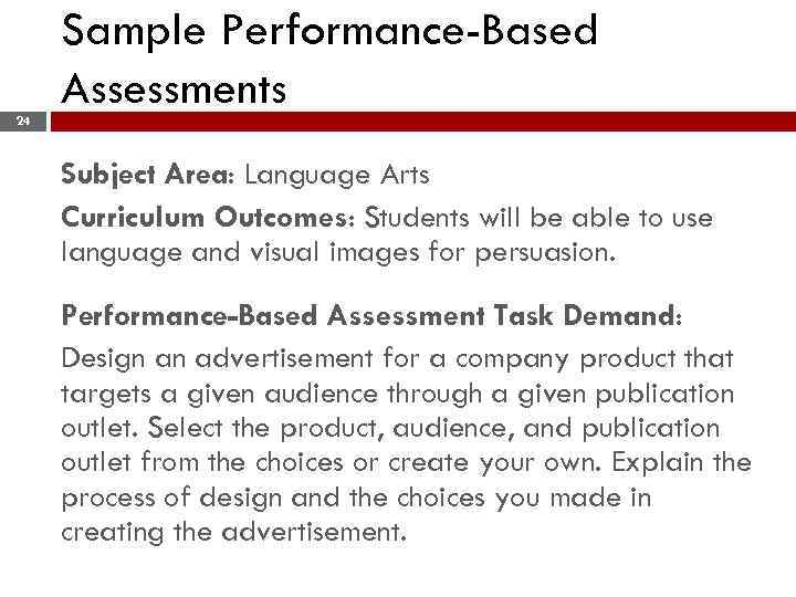 Sample Performance-Based Assessments 24 Subject Area: Language Arts Curriculum Outcomes: Students will be able