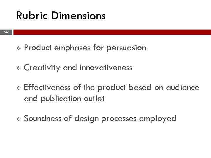 Rubric Dimensions 26 v Product emphases for persuasion v Creativity and innovativeness v Effectiveness