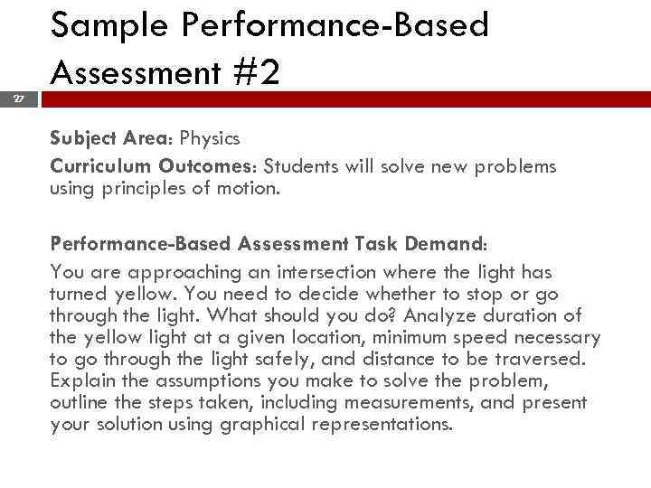 Sample Performance-Based Assessment #2 27 Subject Area: Physics Curriculum Outcomes: Students will solve new