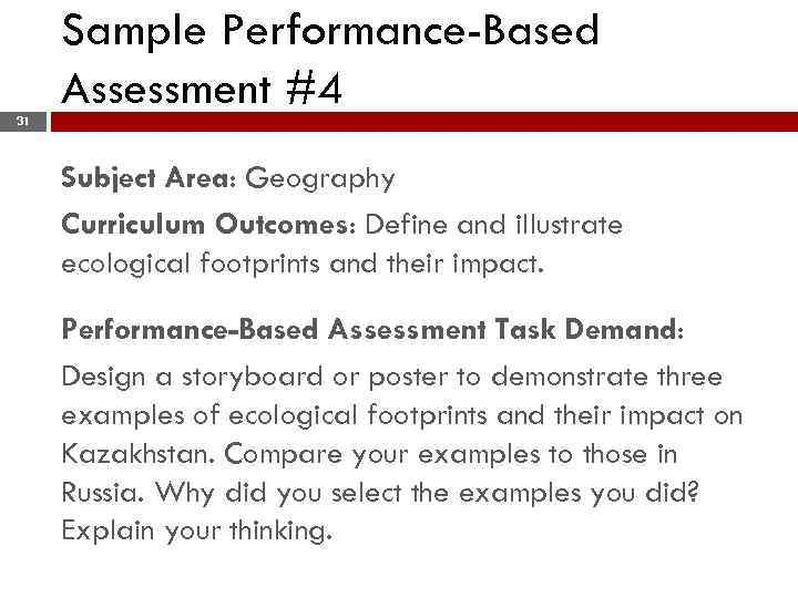 Sample Performance-Based Assessment #4 31 Subject Area: Geography Curriculum Outcomes: Define and illustrate ecological