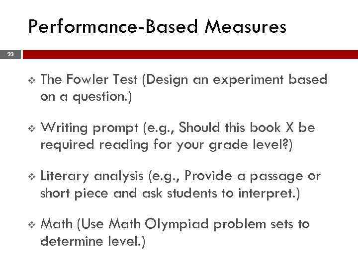 Performance-Based Measures 33 v The Fowler Test (Design an experiment based on a question.