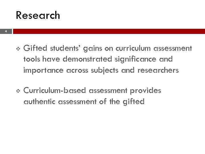 Research 4 v Gifted students' gains on curriculum assessment tools have demonstrated significance and