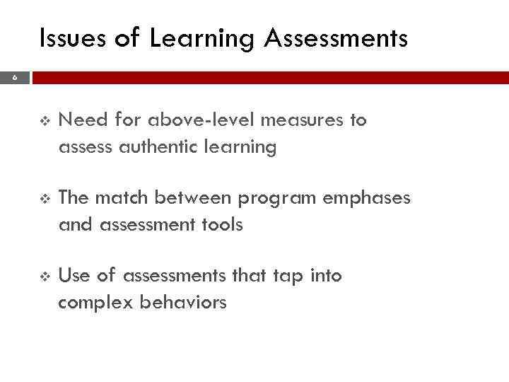 Issues of Learning Assessments 6 v Need for above-level measures to assess authentic learning
