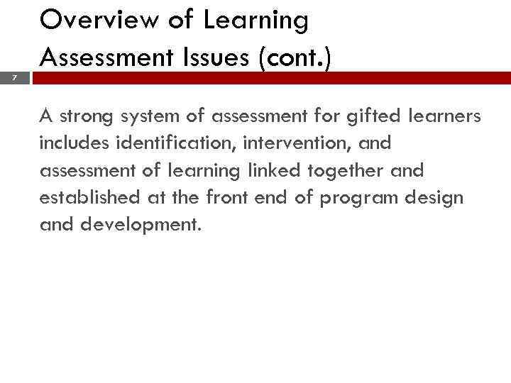 Overview of Learning Assessment Issues (cont. ) 7 A strong system of assessment for
