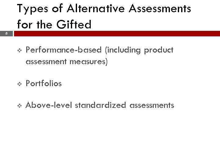 Types of Alternative Assessments for the Gifted 8 v Performance-based (including product assessment measures)