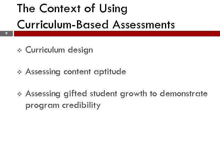 The Context of Using Curriculum-Based Assessments 9 v Curriculum design v Assessing content aptitude