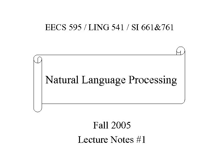 EECS 595 / LING 541 / SI 661&761 Natural Language Processing Fall 2005 Lecture