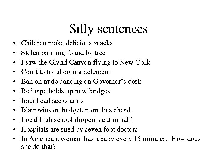 Silly sentences • • • Children make delicious snacks Stolen painting found by tree