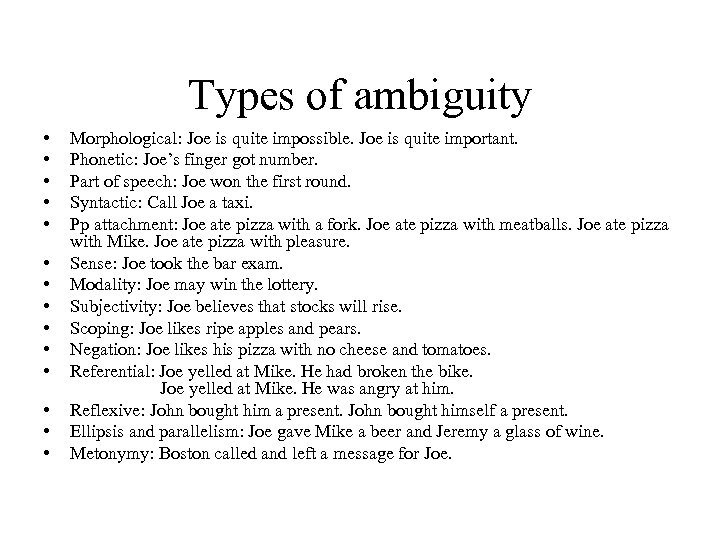 Types of ambiguity • • • • Morphological: Joe is quite impossible. Joe is