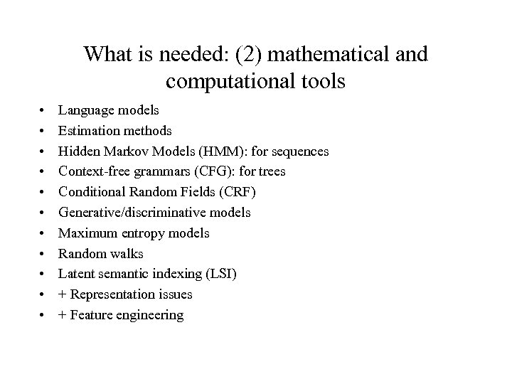 What is needed: (2) mathematical and computational tools • • • Language models Estimation