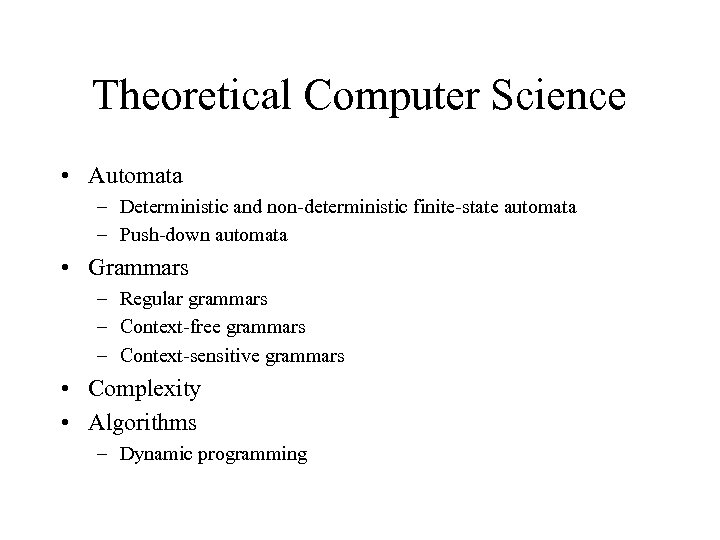 Theoretical Computer Science • Automata – Deterministic and non-deterministic finite-state automata – Push-down automata