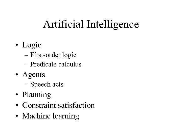 Artificial Intelligence • Logic – First-order logic – Predicate calculus • Agents – Speech