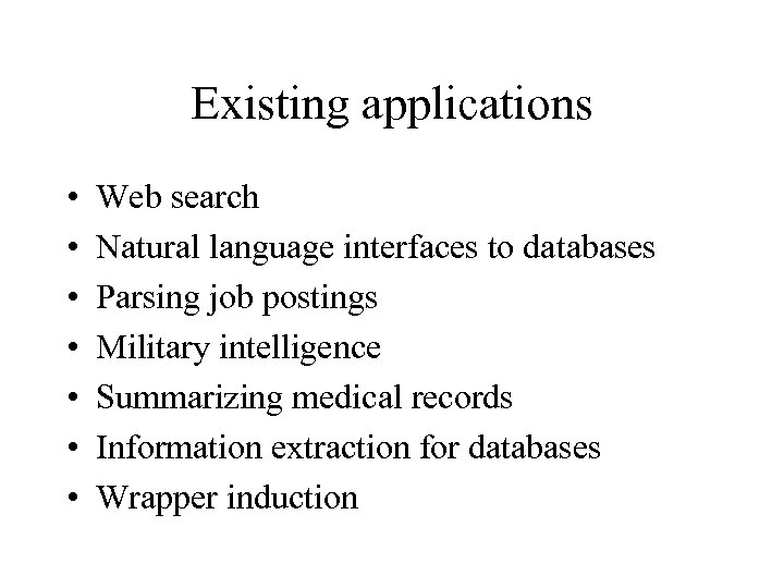 Existing applications • • Web search Natural language interfaces to databases Parsing job postings