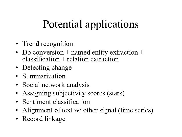Potential applications • Trend recognition • Db conversion + named entity extraction + classification