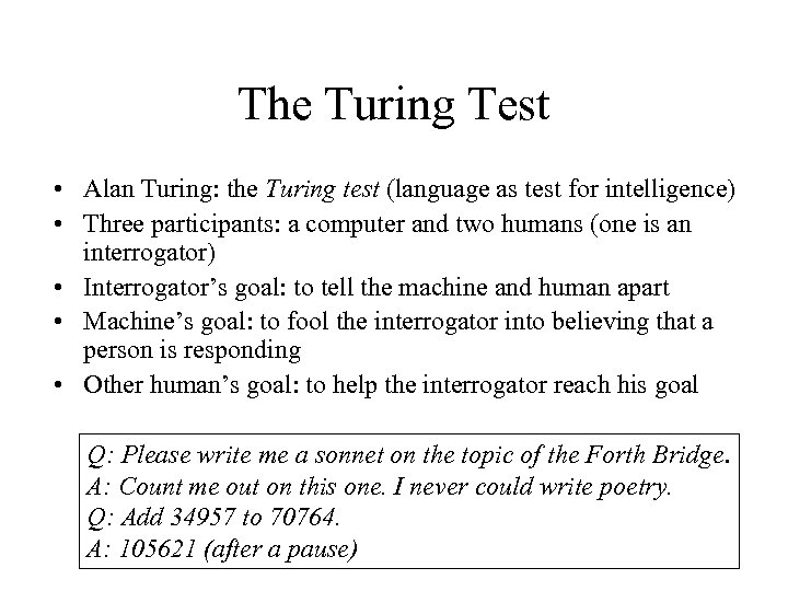 The Turing Test • Alan Turing: the Turing test (language as test for intelligence)