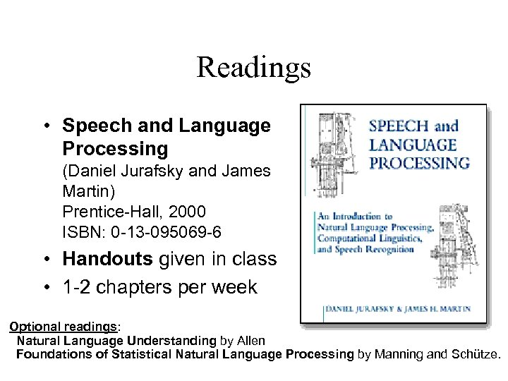 Readings • Speech and Language Processing (Daniel Jurafsky and James Martin) Prentice-Hall, 2000 ISBN: