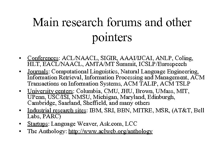 Main research forums and other pointers • Conferences: ACL/NAACL, SIGIR, AAAI/IJCAI, ANLP, Coling, HLT,