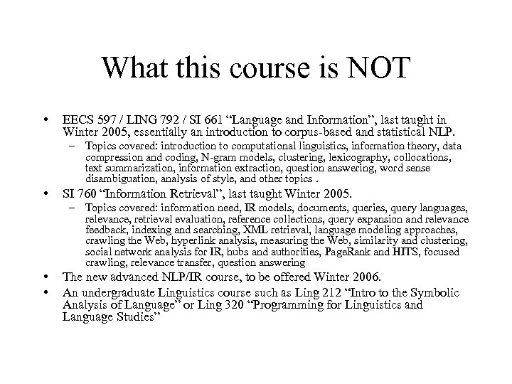What this course is NOT • EECS 597 / LING 792 / SI 661