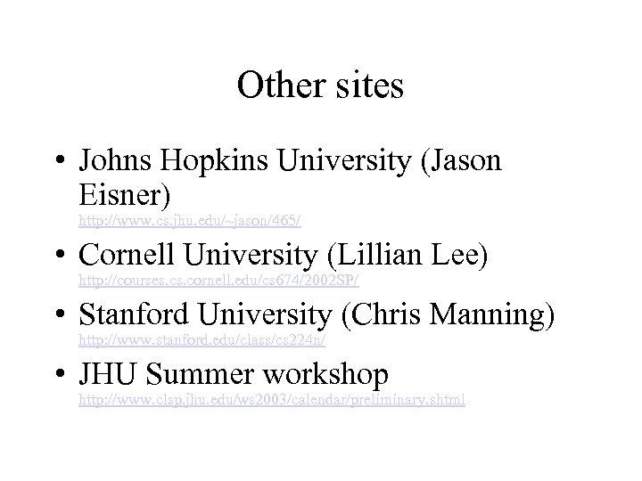 Other sites • Johns Hopkins University (Jason Eisner) http: //www. cs. jhu. edu/~jason/465/ •
