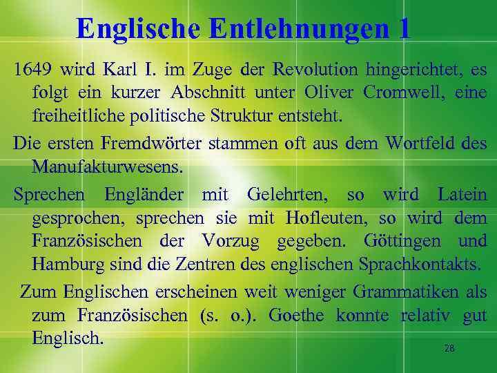 Englische Entlehnungen 1 1649 wird Karl I. im Zuge der Revolution hingerichtet, es folgt
