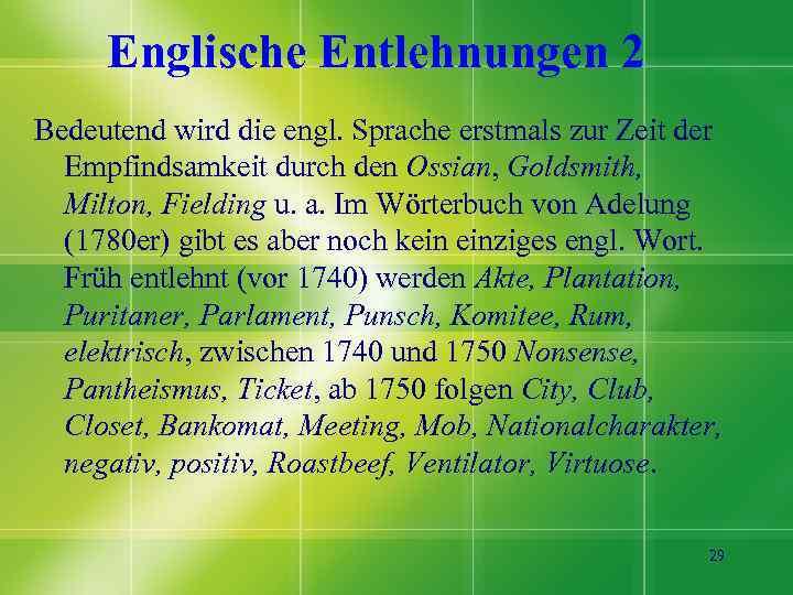 Englische Entlehnungen 2 Bedeutend wird die engl. Sprache erstmals zur Zeit der Empfindsamkeit durch