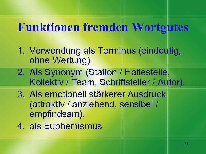 Funktionen fremden Wortgutes 1. Verwendung als Terminus (eindeutig, ohne Wertung) 2. Als Synonym (Station