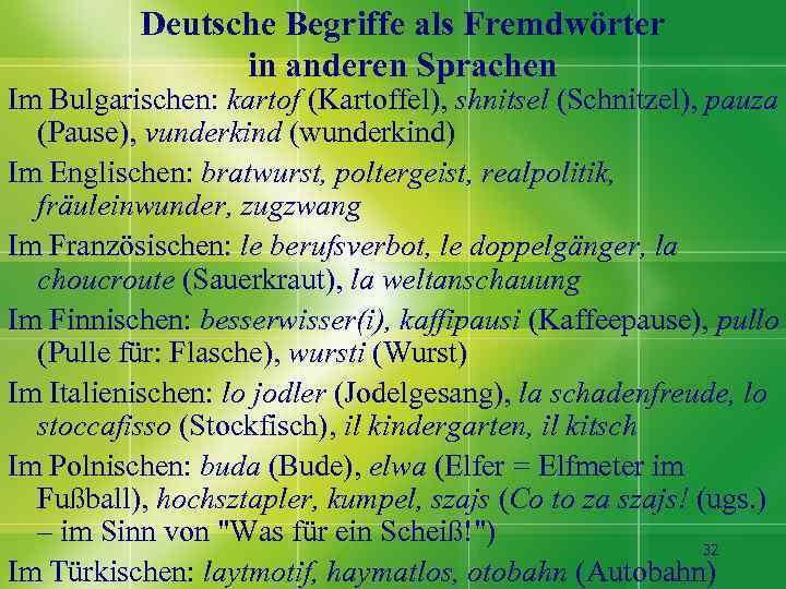 Deutsche Begriffe als Fremdwörter in anderen Sprachen Im Bulgarischen: kartof (Kartoffel), shnitsel (Schnitzel), pauza