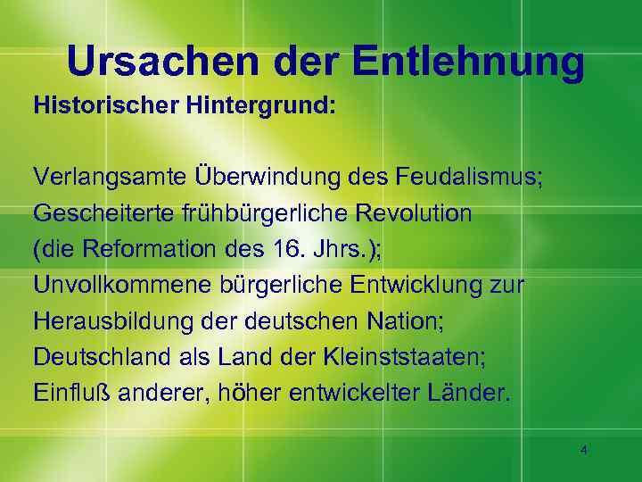 Ursachen der Entlehnung Historischer Hintergrund: Verlangsamte Überwindung des Feudalismus; Gescheiterte frühbürgerliche Revolution (die Reformation